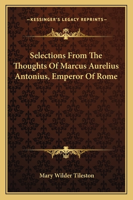 Selections from the Thoughts of Marcus Aurelius Antonius, Emperor of Rome - Tileston, Mary
