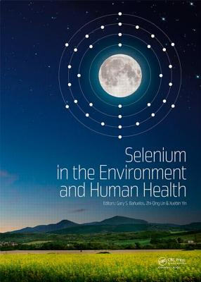 Selenium in the Environment and Human Health - Banuelos, Gary S. (Editor), and Lin, Zhi-Qing (Editor), and Yin, Xuebin (Editor)