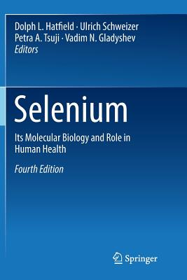 Selenium: Its Molecular Biology and Role in Human Health - Hatfield, Dolph L (Editor), and Schweizer, Ulrich (Editor), and Tsuji, Petra A (Editor)