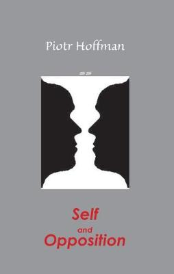 Self and Opposition: A Theory of Self - Hoffman, Piotr