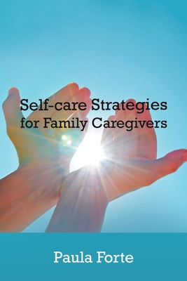 Self-Care Strategies for Family Caregivers - Forte, Paula