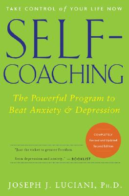 Self-Coaching: The Powerful Program to Beat Anxiety and Depression - Luciani, Joseph J