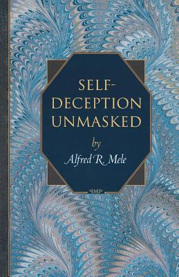Self-Deception Unmasked - Mele, Alfred R