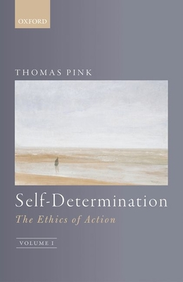 Self-Determination: The Ethics of Action, Volume 1 - Pink, Thomas