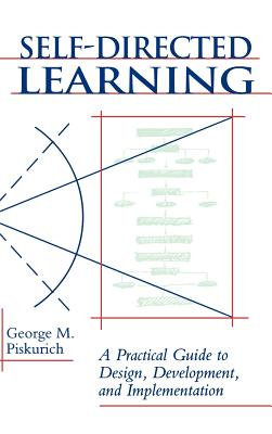 Self-Directed Learning: A Practical Guide to Design, Development, and Implementation - Piskurich, George M