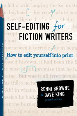 Self-Editing for Fiction Writers, Second Edition: How to Edit Yourself Into Print - Browne, Renni, and King, Dave