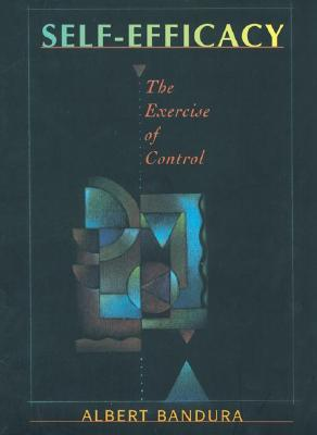 Self-Efficacy: The Exercise of Control - Bandura, Albert