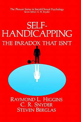 Self-Handicapping: The Paradox That Isn T - Higgins, Raymond L
