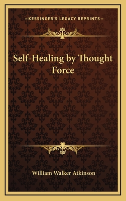 Self-Healing by Thought Force - Atkinson, William Walker