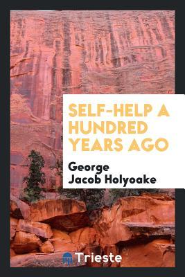 Self-Help a Hundred Years Ago - Holyoake, George Jacob