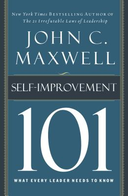 Self-Improvement 101: What Every Leader Needs to Know - Maxwell, John C