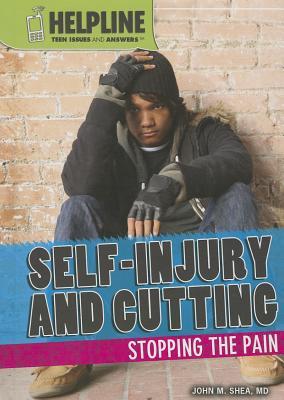 Self-Injury and Cutting: Stopping the Pain - Shea, John M