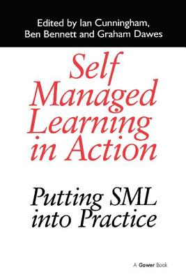 Self Managed Learning in Action: Putting SML into Practice - Cunningham, Ian, and Bennett, Ben