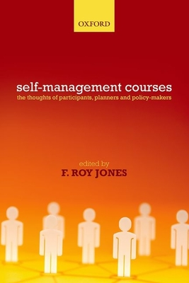Self-Management Courses: The thoughts of participants, planners and policy makers - Jones, F. Roy (Editor)