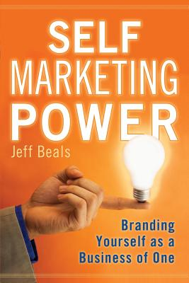 Self Marketing Power: Branding Yourself as a Business of One - Beals, Jeff