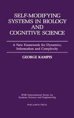 Self-Modifying Systems in Biology and Cognitive Science: A New Framework for Dynamics, Information and Complexity - Kampis, G