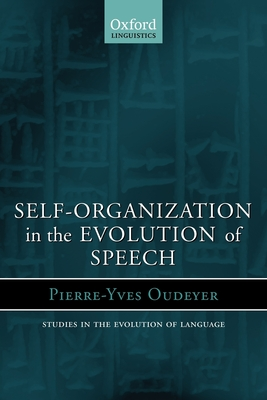 Self-Organization in the Evolution of Speech - Oudeyer, Pierre-Yves, and Hurford, James (Translated by)
