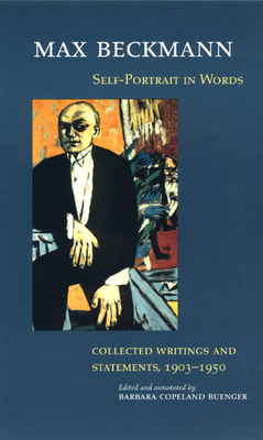 Self-Portrait in Words: Collected Writings and Statements, 1903-1950 - Beckmann, Max