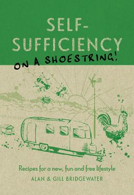 Self-Sufficiency on a Shoestring: Recipes for a New, Fun and Free Lifestyle - Bridgewater, Alan, and Bridgewater, Gill
