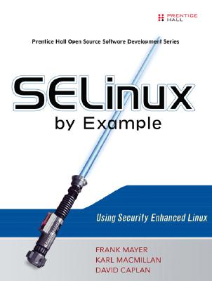 SELinux by Example: Using Security Enhanced Linux - Mayer, Frank, and Caplan, David, and MacMillan, Karl