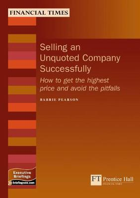 Selling an Unquoted Company Successfully: How to Avoid the Pitfalls and Get the Highest Price - Pearson, Barrie