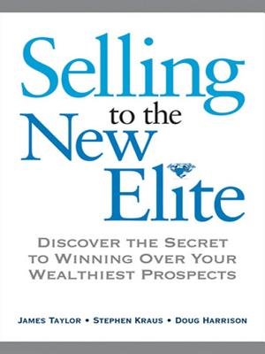 Selling to the New Elite: Discover the Secret to Winning Over Your Wealthiest Prospects - Taylor, James, and Kraus, Stephen, and Harrison, Doug, MCSE