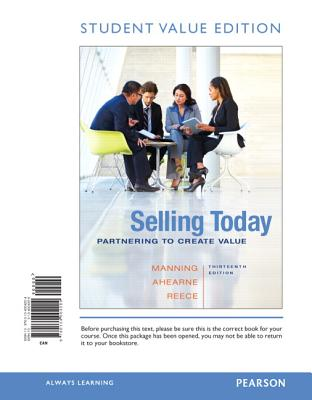 Selling Today: Partnering to Create Value, Student Value Edition - Manning, Gerald L, and Ahearne, Michael, and Reece, Barry L