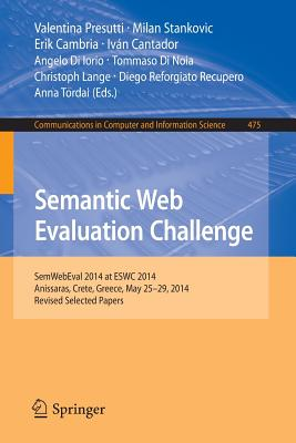 Semantic Web Evaluation Challenge: Semwebeval 2014 at Eswc 2014, Anissaras, Crete, Greece, May 25-29, 2014, Revised Selected Papers - Presutti, Valentina (Editor)