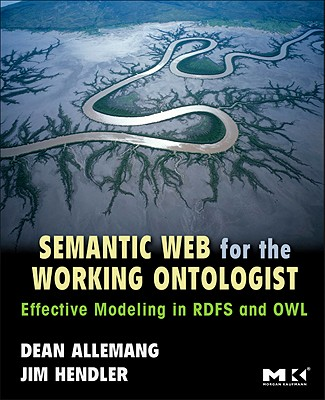 Semantic Web for the Working Ontologist: Modeling in RDF, RDFS and OWL - Allemang, Dean, and Hendler, James