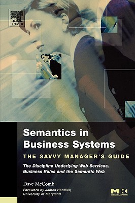 Semantics in Business Systems: The Savvy Manager's Guide - McComb, Dave