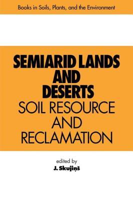 Semiarid Lands and Deserts: Soil Resource and Reclamation - Skujins, J.