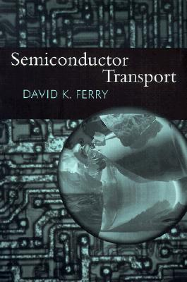 Semiconductor Transport - Ferry, David K, Professor (Editor)