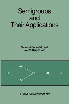 "Semigroups and Their Applications: Proceedings of the International Conference ""algebraic Theory of Semigroups and Its Applications"" Held at the California State University, Chico, April 10-12, 1986 - Goberstein, Simon M (Editor), and Higgins, Peter M (Editor)"