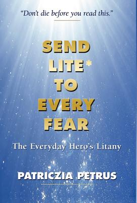 Send Lite to Every Fear - Petrus, Patriczia, and 1st World Library (Editor), and 1stworld Library (Editor)