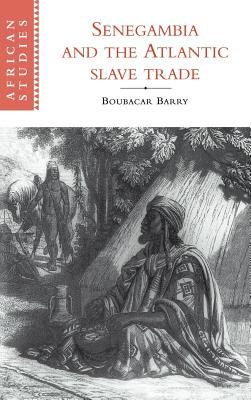 Senegambia and the Atlantic Slave Trade - Barry, Boubacar