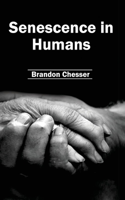 Senescence in Humans - Chesser, Brandon (Editor)
