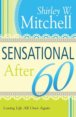 Sensational After 60: Loving Life All Over Again - Mitchell, Shirley W