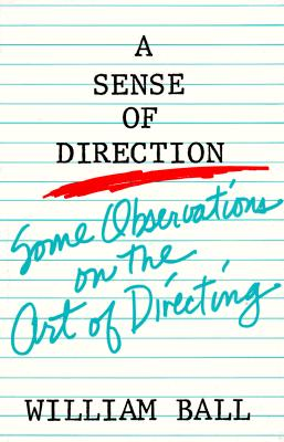 Sense of Direction: Some Observations on the Art of Directing - Ball, William