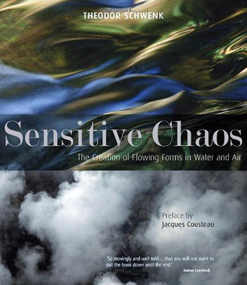 Sensitive Chaos: The Creation of Flowing Forms in Water and Air - Schwenk, Theodor, and Cousteau, Jacques-Yves