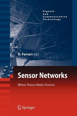 Sensor Networks: Where Theory Meets Practice - Ferrari, Gianluigi (Editor)