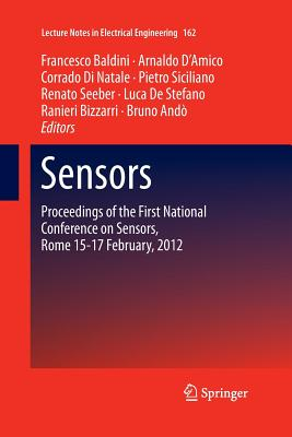 Sensors: Proceedings of the First National Conference on Sensors, Rome 15-17 February, 2012 - Baldini, Francesco (Editor), and D'Amico, Arnaldo (Editor), and Di Natale, Corrado (Editor)