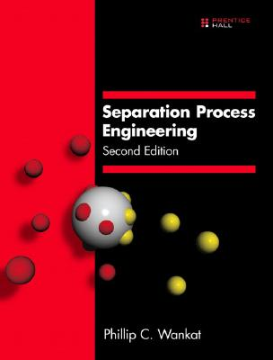 Separation Process Engineering - Wankat, Phillip C