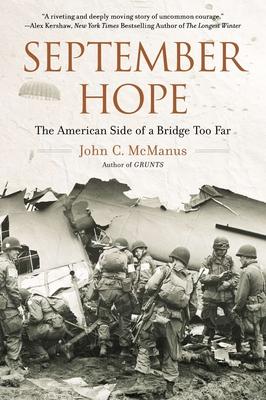 September Hope: The American Side of a Bridge Too Far - McManus, John C