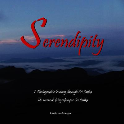 Serendipity: A Photographic Journey Through Sri Lanka - Un Viaje Fotografico Por Sri Lanka - Arango, Gustavo