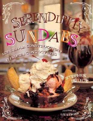 Serendipity Sundaes: Ice Cream Constructions & Frozen Concoctions - Bruce, Stephen, and Keys, Sarah