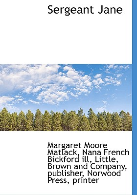 Sergeant Jane - Matlack, Margaret Moore, and Bickford, Nana French, and Little Brown & Company (Creator)