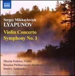 Sergey Lyapunov: Violin Concerto; Symphony No. 1