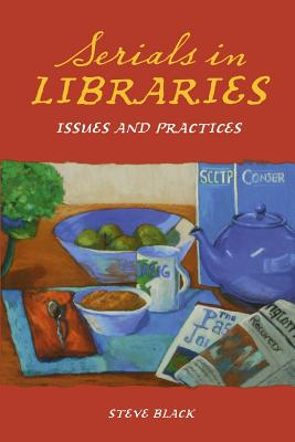 Serials in Libraries: Issues and Practices - Black, Steve