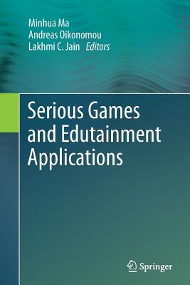 Serious Games and Edutainment Applications - Ma, Minhua (Editor), and Oikonomou, Andreas (Editor), and Jain, Lakhmi C (Editor)