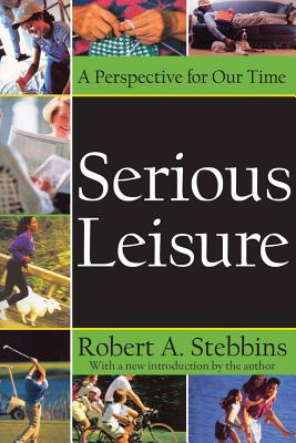 Serious Leisure: A Perspective for Our Time - Stebbins, Robert A